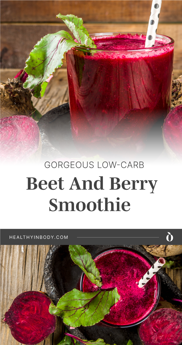 """A glass beet smoothie surrounded by fresh beets followed by text area which says """"Gorgeous Low-Carb Beet And Berry Smoothie, healthyinbody.com"""" next to top view of a glass beet smoothie surrounded by fresh beets"""