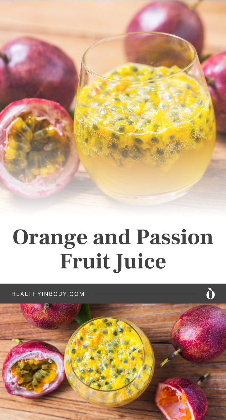 """Close-up of a glass with orange and passion fruit juice surrounded by passion fruits followed by text area that says """"Orange and Passion Fruit Juice, healthyinbody.com"""" next to top view of a glass filled with orange and passion fruit juice surrounded by passion fruits"""
