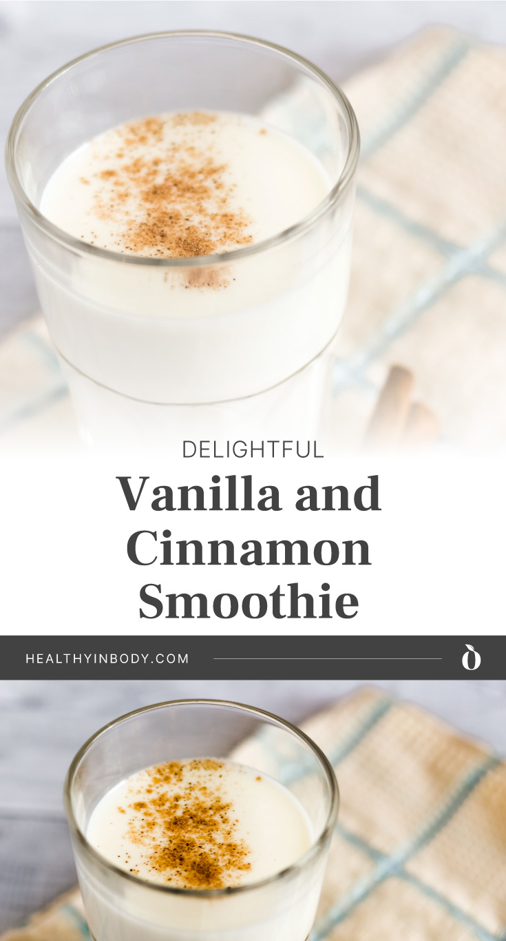 """A glass of vanilla smoothie topped with cinnamon powder followed by text area that says """"Delightful Vanilla and Cinnamon Smoothie, healthyinbody.com"""" next to a closer angle of a glass of vanilla smoothie topped with cinnamon powder"""