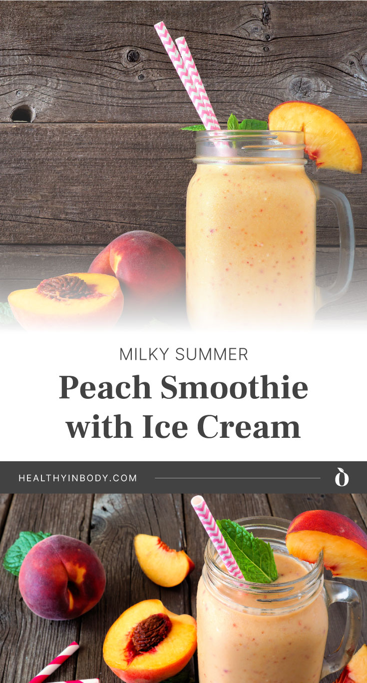 """Peach smoothie in a mason glass with a slice of peach fruit and two straws beside more peaches followed by text area that says """"Milky Summer Peach Smoothie with Ice Cream, healthyinbody.com"""" next to a high angle view of peach smoothie in a mason glass with a slice of peach fruit and straw surrounded by more peaches"""