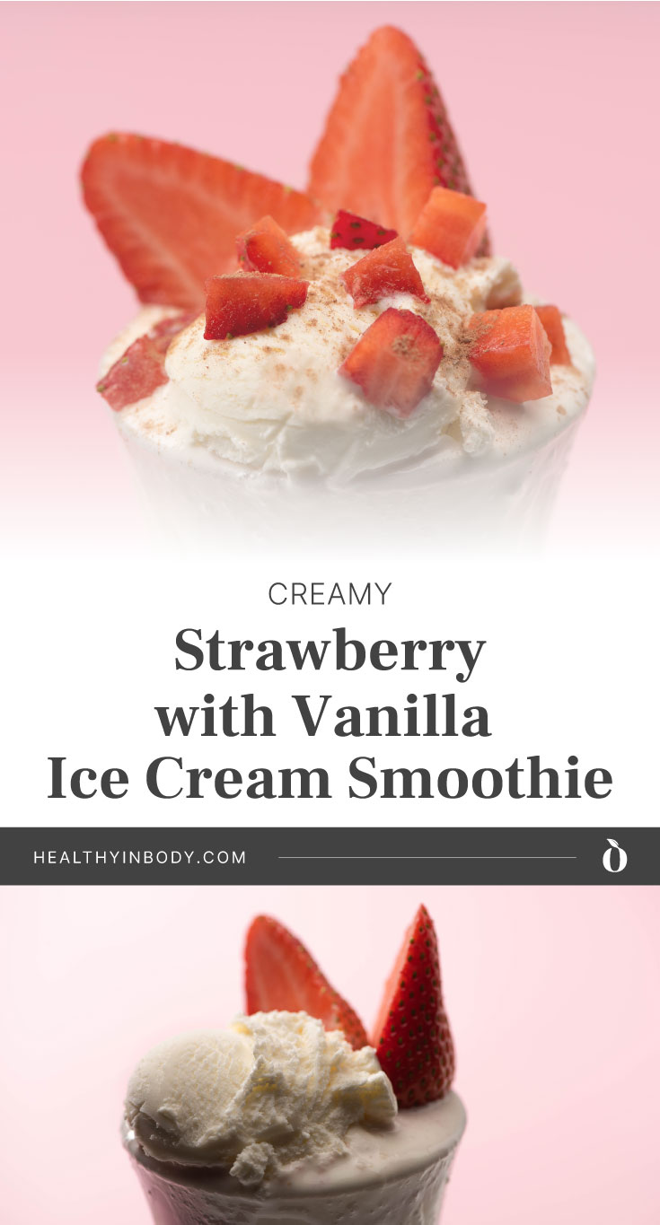 """Close-up view of a strawberry smoothie with vanilla ice cream and strawberry toppings followed by text area that says """"Creamy Strawberry with Vanilla Ice Cream Smoothie, healthyinbody.com"""" next to another close-up view of a strawberry smoothie with vanilla ice cream and a sliced piece of strawberry on top"""
